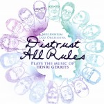 Distrust All Rules (2011) Composed and arranged by Henri Gerrits © Copyright – Henri Gerrits (0793573720276) Composed and arranged by Henri Gerrits © Copyright – Henri Gerrits (0793573720276)